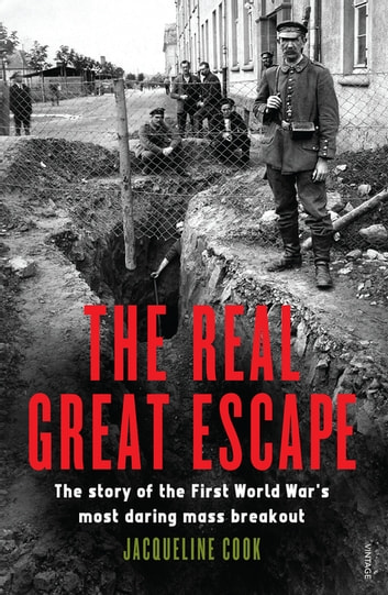 The Real Great Escape - The Story of the First World War's Most Daring Mass Breakout ebook by Jacqueline Cook