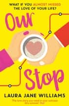 Our Stop eBook by Laura Jane Williams