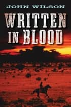 Written in Blood eBook by John Wilson