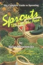 Sprouts the Miracle Food ebook by Steve Meyerowitz