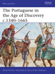 The Portuguese in the Age of Discovery c.1340–1665 ebook by Dr David Nicolle,Gerry Embleton
