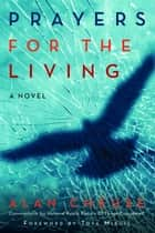 Prayers for the Living - A Novel ebook by Alan Cheuse, Tova Mirvis
