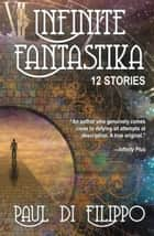 Infinite Fantastika ebook by Paul Di Filippo
