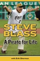 A Pirate for Life eBook by Erik Sherman, Steve Blass