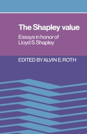 The Shapley Value - Essays in Honor of Lloyd S. Shapley ebook by Alvin E. Roth