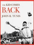 The Kid Comes Back ebook by John R. Tunis