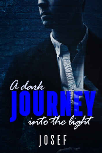 A Dark Journey Into The Light ebook by Josef