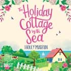 The Holiday Cottage by the Sea audiobook by Holly Martin