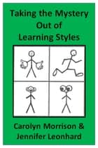 Taking the Mystery Out of Learning Styles ebook by Carolyn Morrison