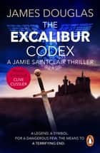 The Excalibur Codex - An explosive historical thriller that will have you on the edge of your seat ebook by James Douglas