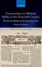 Commentary on Midrash Rabba in the Sixteenth Century - The Or ha-Sekhel of Abraham ben Asher ebook by Benjamin Williams