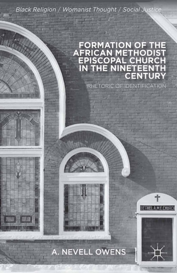 Formation of the African Methodist Episcopal Church in the Nineteenth Century - Rhetoric of Identification ebook by A. Owens