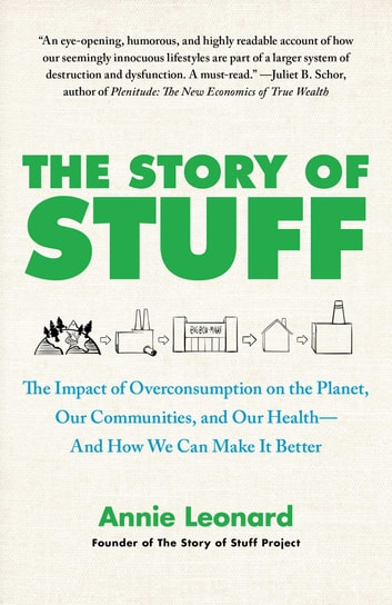 The Story of Stuff - How Our Obsession with Stuff Is Trashing the Planet, Our Communities, and Our Health-and a Vision for Change ebook by Annie Leonard