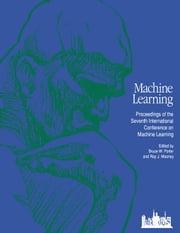 Machine Learning Proceedings 1990: Proceedings of the Seventh International Conference on Machine Learning, University of Texas, Austin, Texas, June 2 ebook by Learning, Machine