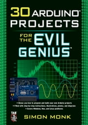 30 Arduino Projects for the Evil Genius ebook by Simon Monk