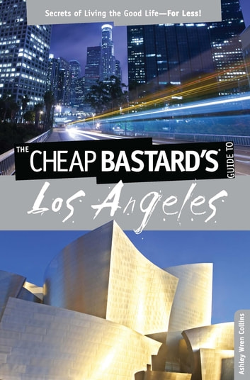 Cheap Bastard's® Guide to Los Angeles - Secrets of Living the Good Life--For Less! ebook by Ashley Wren Collins