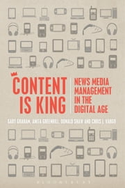 Content is King - News Media Management in the Digital Age ebook by Lecturer in Service Operations Gary Graham,Anita Greenhill,Donald Shaw,Vargo