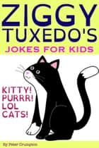Ziggy Tuxedo's Kitty Jokes For Kids ebook by Peter Crumpton