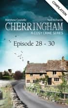 Cherringham - Episode 28-30 - A Cosy Crime Compilation ebook by Matthew Costello, Neil Richards