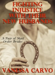 Fighting Injustice With Their New Husbands: A Pair Of Mail Order Bride Romances ebook by Vanessa Carvo