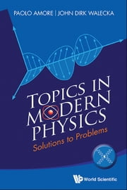 Topics in Modern Physics - Solutions to Problems ebook by Paolo Amore,John Dirk Walecka