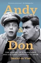 Andy and Don - The Making of a Friendship and a Classic American ebook by Daniel de Visé