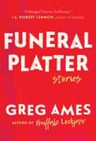 Funeral Platter - Stories ebook by Greg Ames