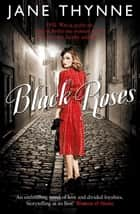 Black Roses - A captivating novel of intrigue and survival in pre-war Berlin ebook by Jane Thynne