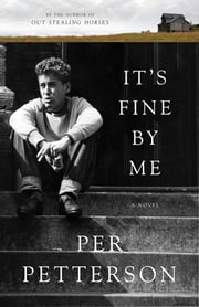 It's Fine By Me - A Novel ebook by Per Petterson,Don Bartlett