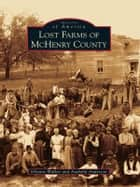 Lost Farms of McHenry County ebook by Glynnis Walker,Arabella Anderson