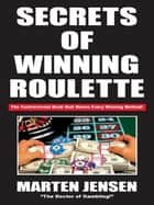 Secrets of Winning Roulette ebook by Marten Jensen