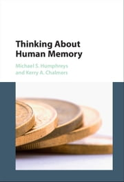 Thinking about Human Memory ebook by Michael S. Humphreys,Kerry A. Chalmers