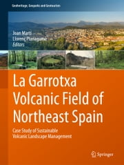 La Garrotxa Volcanic Field of Northeast Spain - Case Study of Sustainable Volcanic Landscape Management ebook by
