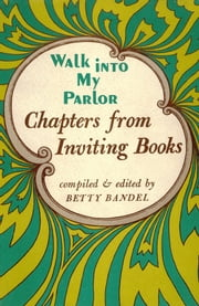 Walk Into My Parlor - Chapters from Inviting Books ebook by Betty Bandel