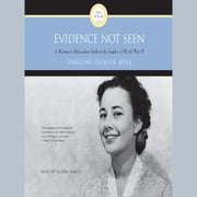 Evidence Not Seen - A Woman's Miraculous Faith in the Jungles of World War II audiobook by Darlene Deibler Rose