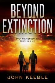 Beyond Extinction: Even the Concept of Truth is a Lie ebook by John Keeble