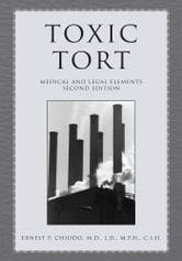 Toxic Tort - Medical and Legal Elements Second Edition ebook by ERNEST P. CHIODO, M.D., J.D.