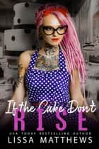 If The Cake Don't Rise - Construct Cakery ebook by Lissa Matthews