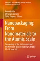 Nanopackaging: From Nanomaterials to the Atomic Scale - Proceedings of the 1st International Workshop on Nanopackaging, Grenoble 27-28 June 2013 ebook by Xavier Baillin, Christian Joachim, Gilles Poupon