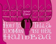 How to Tell a Woman by Her Handbag ebook by Kathryn Eisman