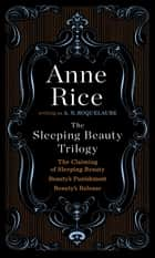 The Sleeping Beauty Trilogy ebook by A. N. Roquelaure, Anne Rice