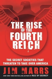 The Rise of the Fourth Reich - The Secret Societies That Threaten to Take Over America ebook by Jim Marrs