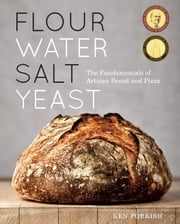 Flour Water Salt Yeast - The Fundamentals of Artisan Bread and Pizza ebook by Ken Forkish