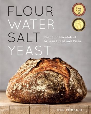 Flour Water Salt Yeast - The Fundamentals of Artisan Bread and Pizza [A Cookbook] ebook by Ken Forkish