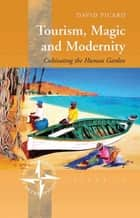 Tourism, Magic and Modernity - Cultivating the Human Garden ebook by David Picard