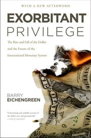 Exorbitant Privilege - The Rise and Fall of the Dollar and the Future of the International Monetary System ebook by Barry Eichengreen