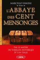 L'abbaye des cent mensonges ebook by Marcello Simoni, Serge Filippini