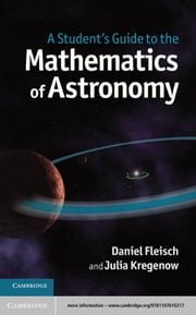 A Student's Guide to the Mathematics of Astronomy ebook by Daniel Fleisch,Julia Kregenow