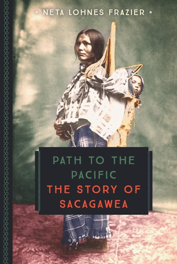 Path to the Pacific - The Story of Sacagawea ebook by Neta Lohnes Frazier