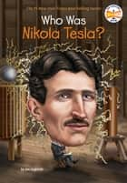 Who Was Nikola Tesla? ebook by Jim Gigliotti, Who HQ, John Hinderliter
